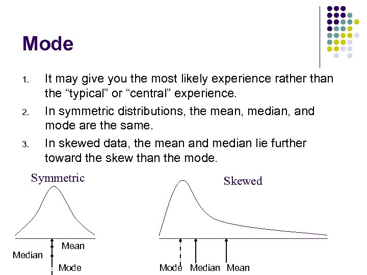 "Mode It may give you the most likely experience rather than the ""typical"" or"