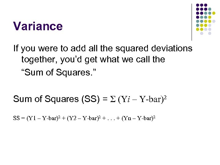 Variance If you were to add all the squared deviations together, you'd get what