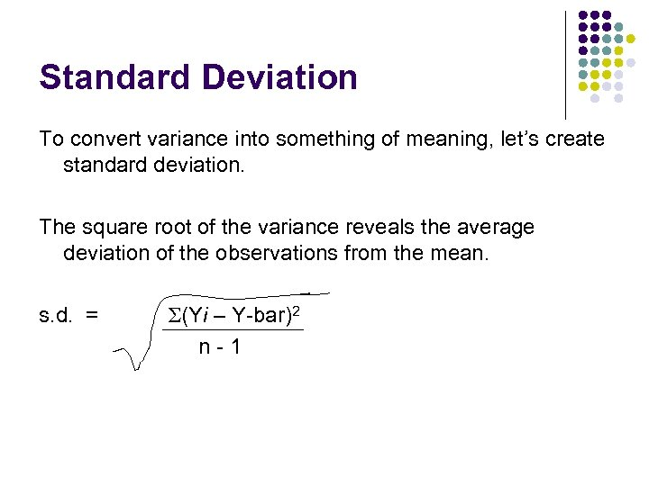 Standard Deviation To convert variance into something of meaning, let's create standard deviation. The