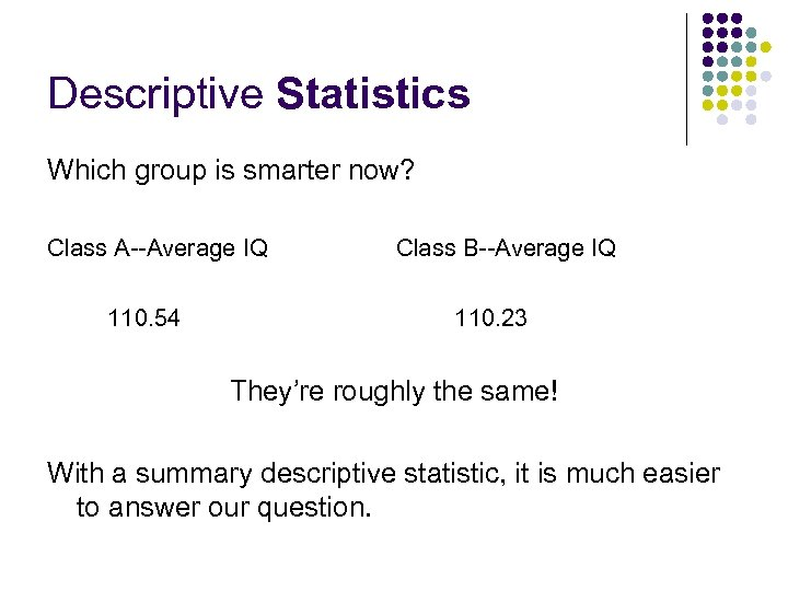 Descriptive Statistics Which group is smarter now? Class A--Average IQ 110. 54 Class B--Average