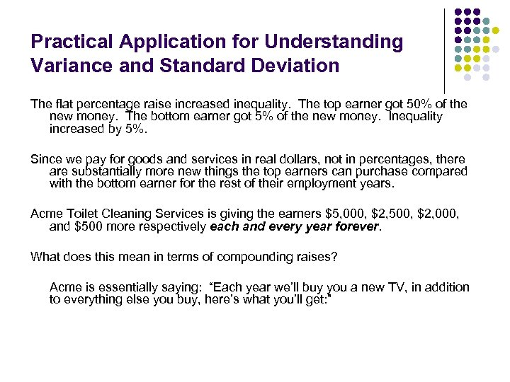 Practical Application for Understanding Variance and Standard Deviation The flat percentage raise increased inequality.