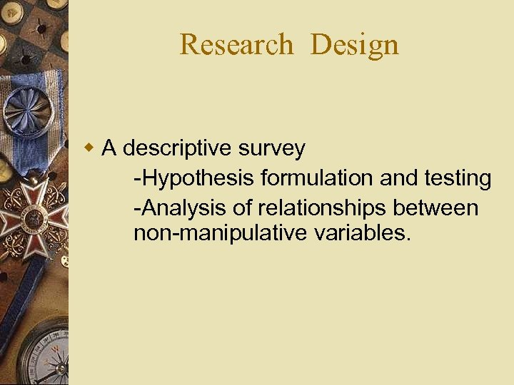 Research Design w A descriptive survey -Hypothesis formulation and testing -Analysis of relationships between
