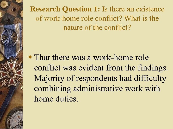 Research Question 1: Is there an existence of work-home role conflict? What is the