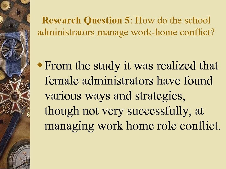 Research Question 5: How do the school administrators manage work-home conflict? w From the