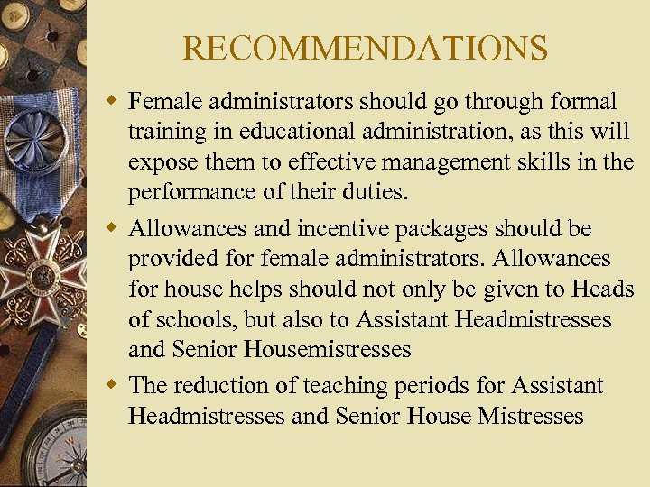 RECOMMENDATIONS w Female administrators should go through formal training in educational administration, as this