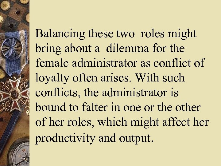 Balancing these two roles might bring about a dilemma for the female administrator as