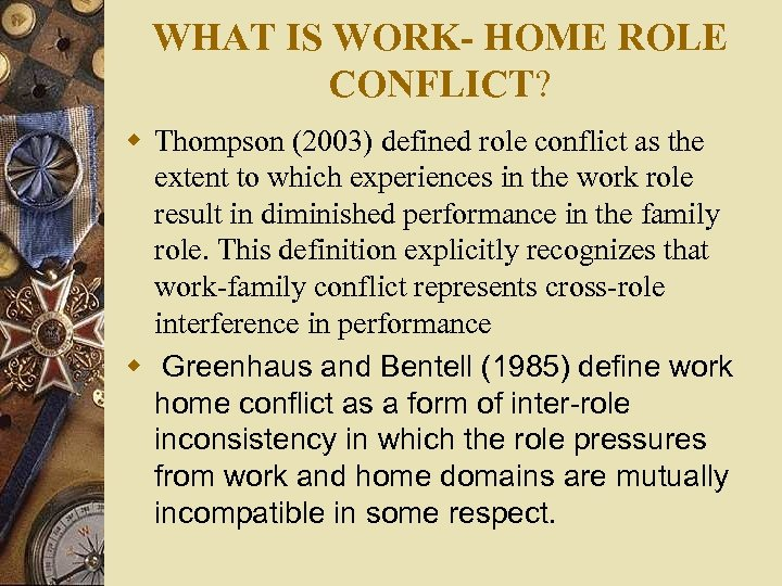 WHAT IS WORK- HOME ROLE CONFLICT? w Thompson (2003) defined role conflict as the