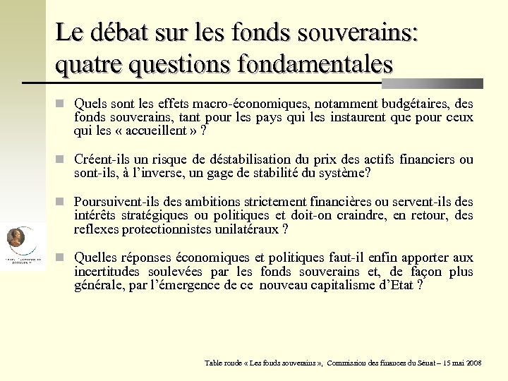 Le débat sur les fonds souverains: quatre questions fondamentales n Quels sont les effets