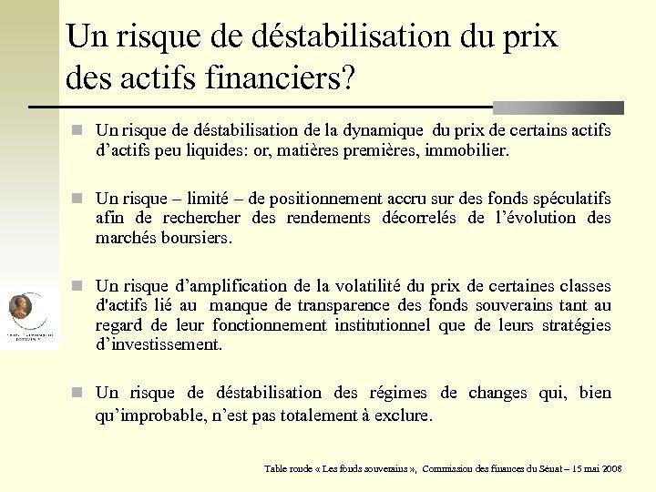 Un risque de déstabilisation du prix des actifs financiers? n Un risque de déstabilisation