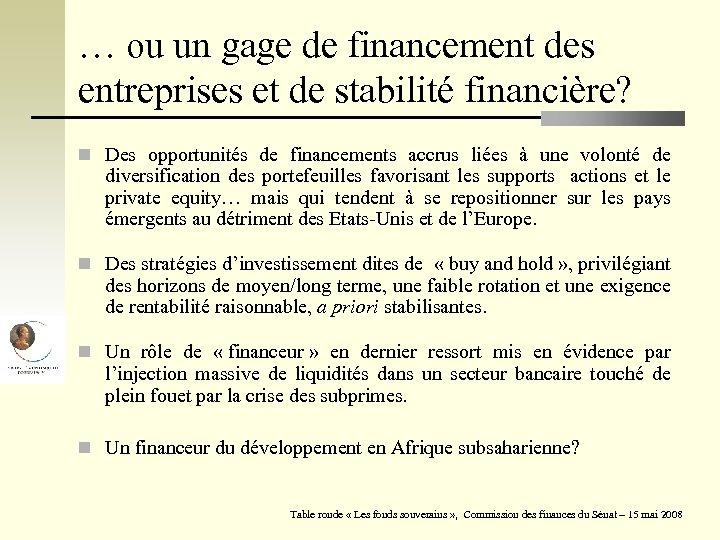 … ou un gage de financement des entreprises et de stabilité financière? n Des