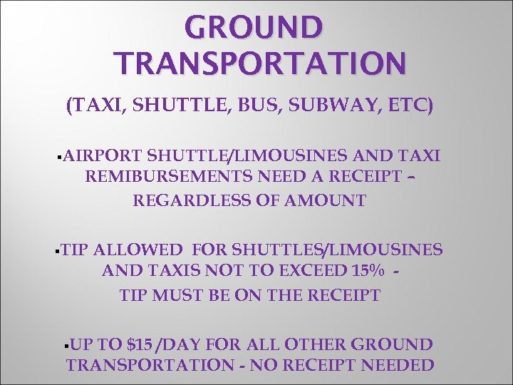 GROUND TRANSPORTATION (TAXI, SHUTTLE, BUS, SUBWAY, ETC) §AIRPORT SHUTTLE/LIMOUSINES AND TAXI REMIBURSEMENTS NEED A