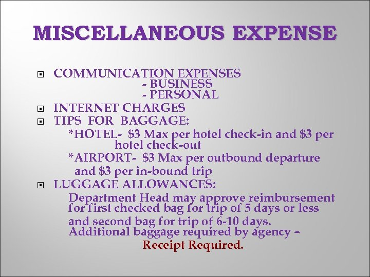 MISCELLANEOUS EXPENSE COMMUNICATION EXPENSES - BUSINESS - PERSONAL INTERNET CHARGES TIPS FOR BAGGAGE: *HOTEL-