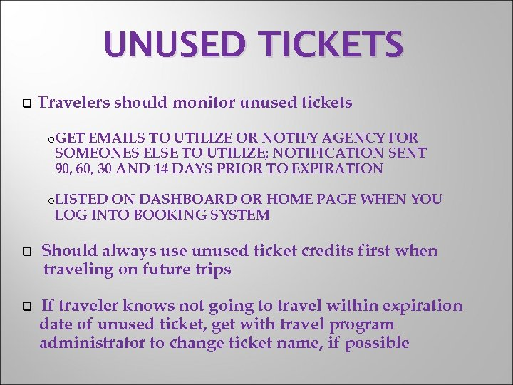 UNUSED TICKETS q Travelers should monitor unused tickets o. GET EMAILS TO UTILIZE OR