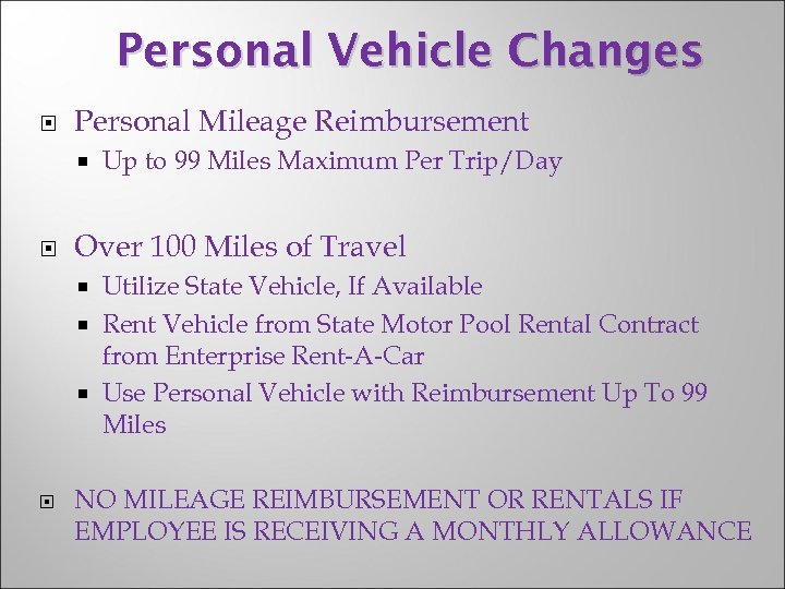 Personal Vehicle Changes Personal Mileage Reimbursement Up to 99 Miles Maximum Per Trip/Day Over