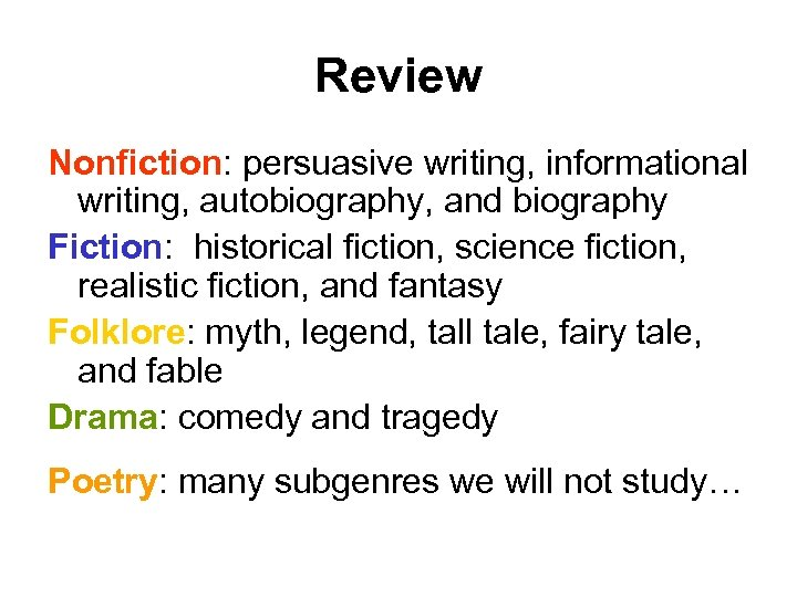 Review Nonfiction: persuasive writing, informational writing, autobiography, and biography Fiction: historical fiction, science fiction,