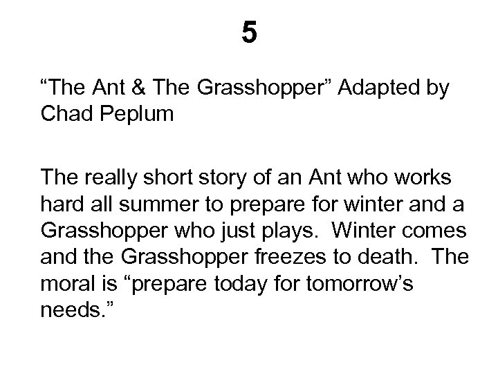 """5 """"The Ant & The Grasshopper"""" Adapted by Chad Peplum The really short story"""