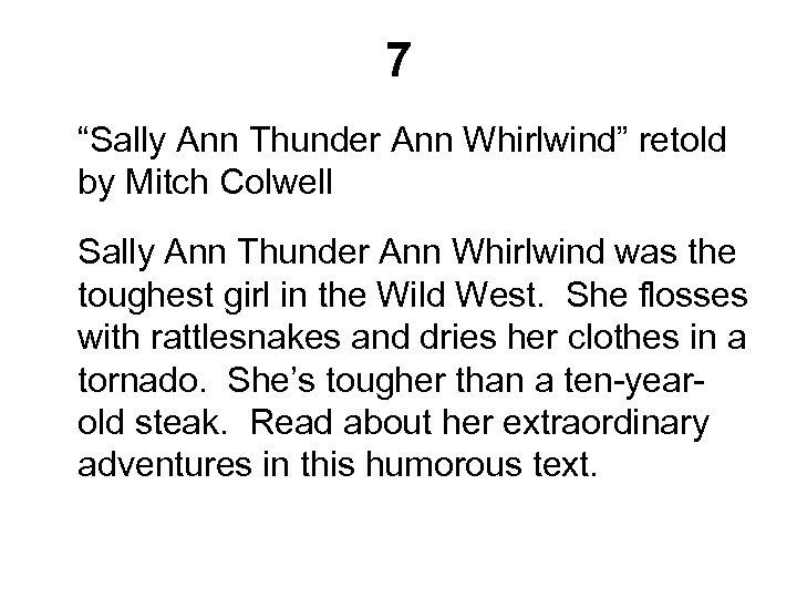 "7 ""Sally Ann Thunder Ann Whirlwind"" retold by Mitch Colwell Sally Ann Thunder Ann"