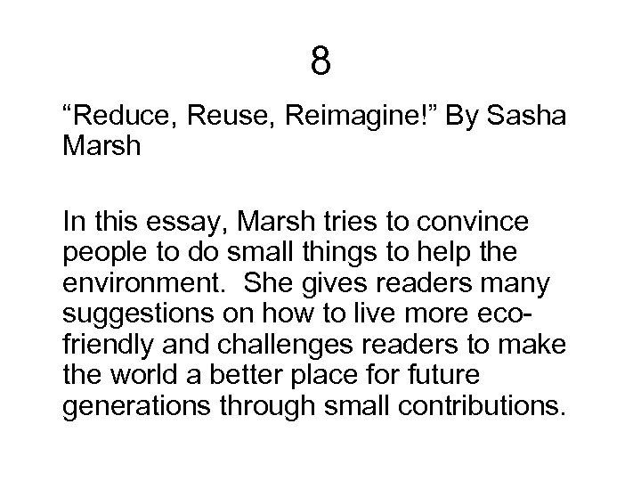 """8 """"Reduce, Reuse, Reimagine!"""" By Sasha Marsh In this essay, Marsh tries to convince"""