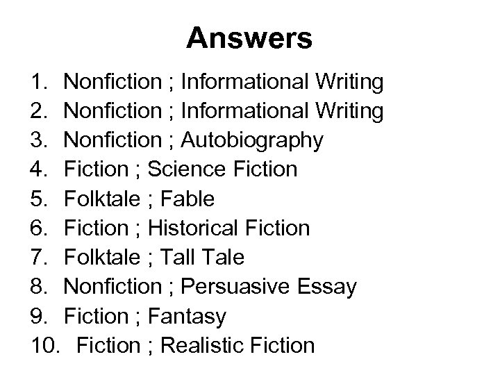 Answers 1. Nonfiction ; Informational Writing 2. Nonfiction ; Informational Writing 3. Nonfiction ;