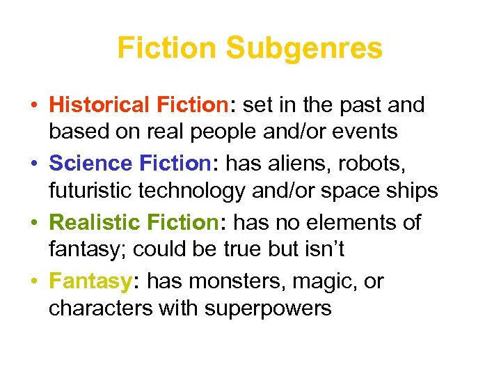Fiction Subgenres • Historical Fiction: set in the past and based on real people