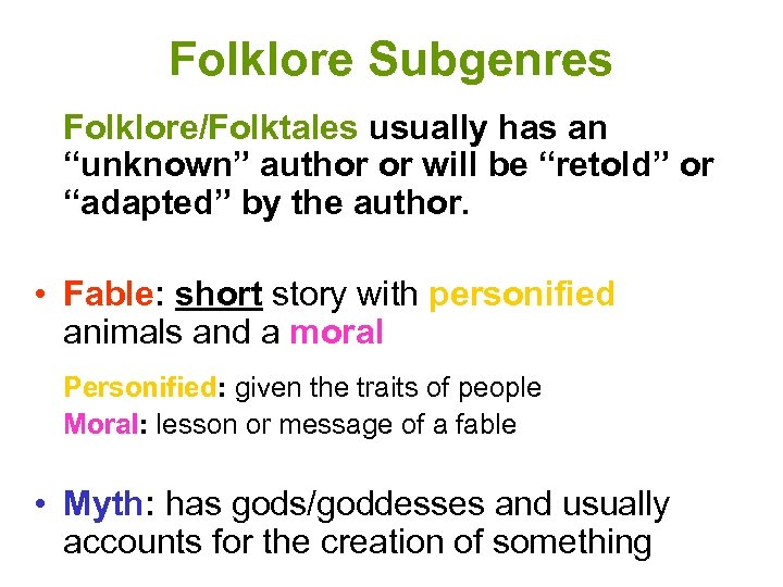 """Folklore Subgenres Folklore/Folktales usually has an """"unknown"""" author or will be """"retold"""" or """"adapted"""""""