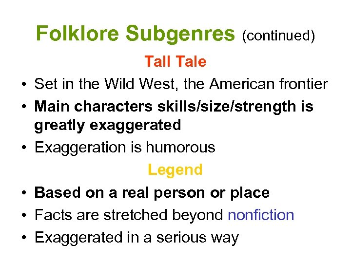 Folklore Subgenres (continued) • • • Tall Tale Set in the Wild West, the