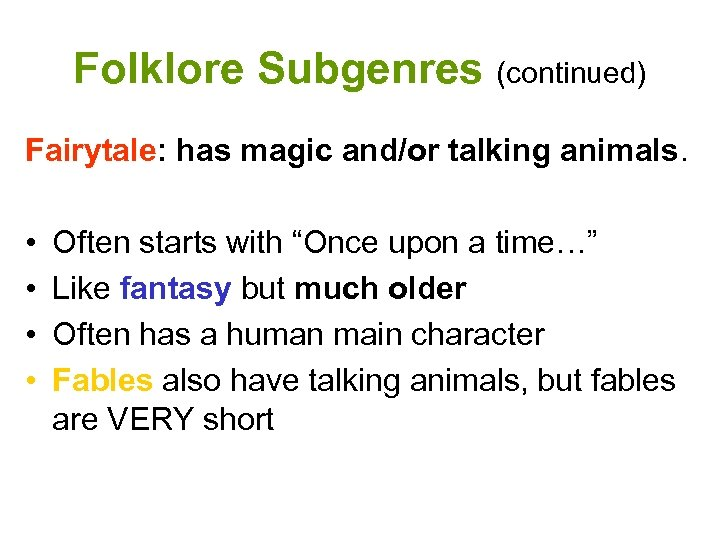 Folklore Subgenres (continued) Fairytale: has magic and/or talking animals. • • Often starts with