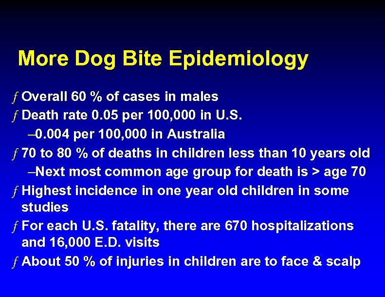 More Dog Bite Epidemiology ƒ Overall 60 % of cases in males ƒ Death