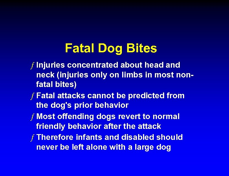 Fatal Dog Bites ƒ Injuries concentrated about head and neck (injuries only on limbs