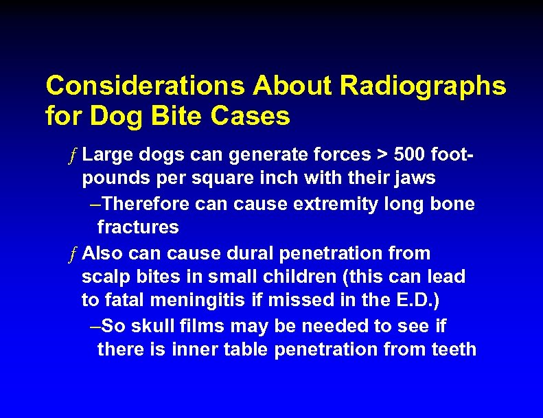 Considerations About Radiographs for Dog Bite Cases ƒ Large dogs can generate forces >