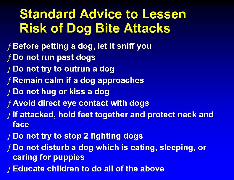 Standard Advice to Lessen Risk of Dog Bite Attacks ƒ Before petting a dog,