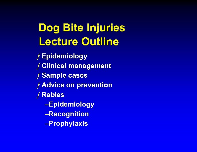 Dog Bite Injuries Lecture Outline ƒ Epidemiology ƒ Clinical management ƒ Sample cases ƒ