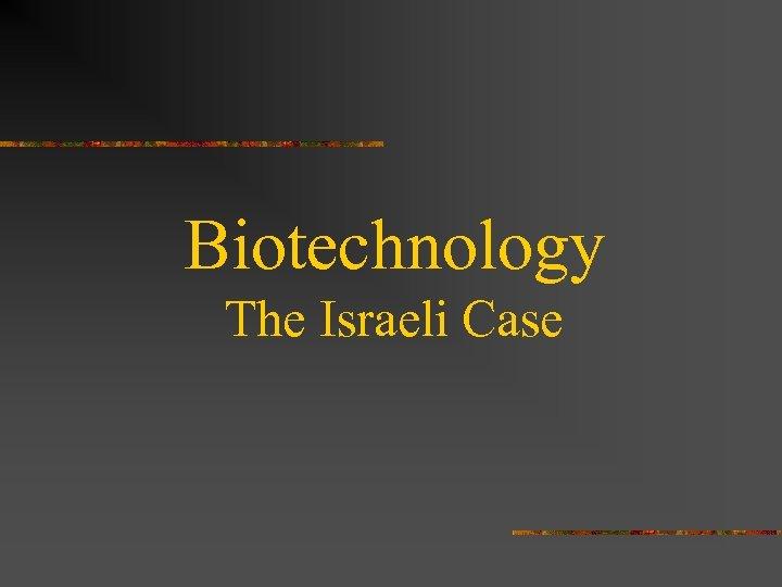 Biotechnology The Israeli Case