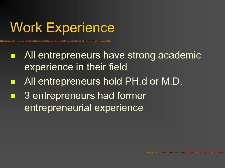 Work Experience n n n All entrepreneurs have strong academic experience in their field