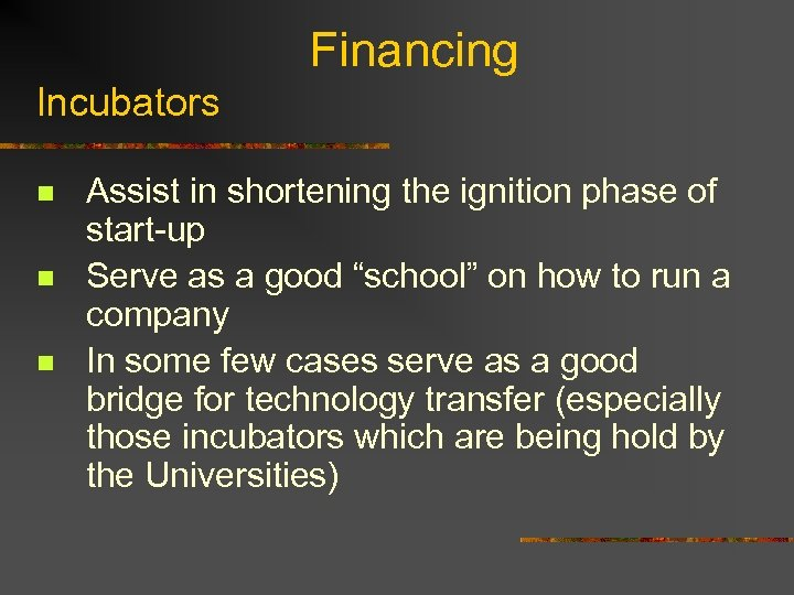 Financing Incubators n n n Assist in shortening the ignition phase of start-up Serve
