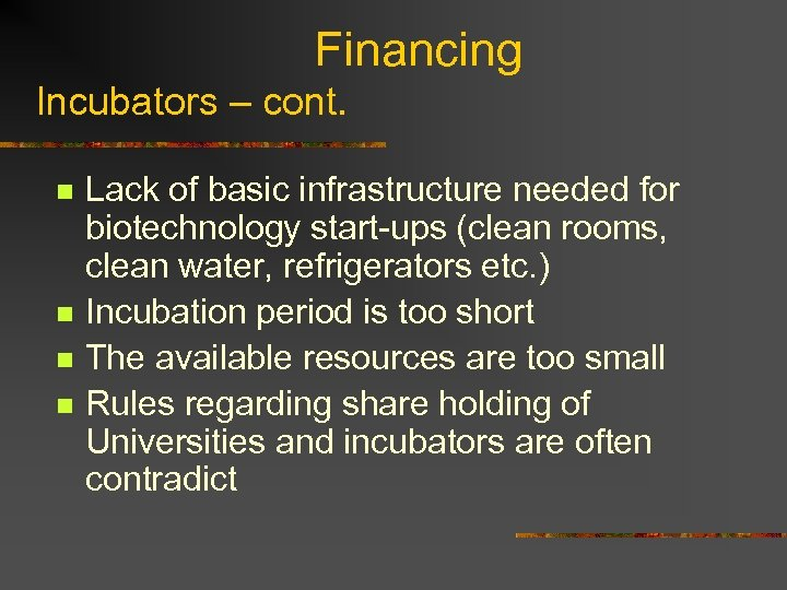 Financing Incubators – cont. n n Lack of basic infrastructure needed for biotechnology start-ups