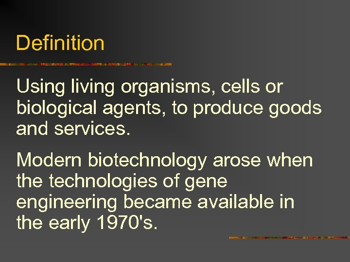 Definition Using living organisms, cells or biological agents, to produce goods and services. Modern