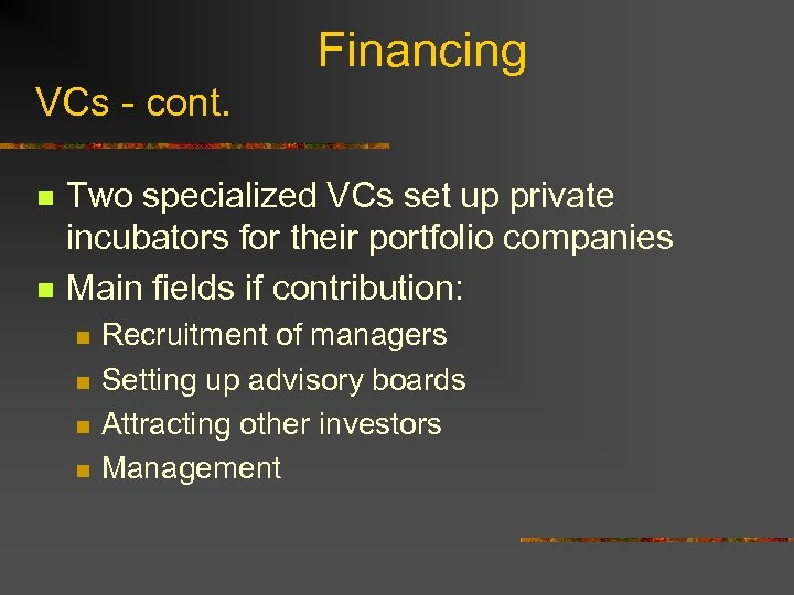 Financing VCs - cont. n n Two specialized VCs set up private incubators for