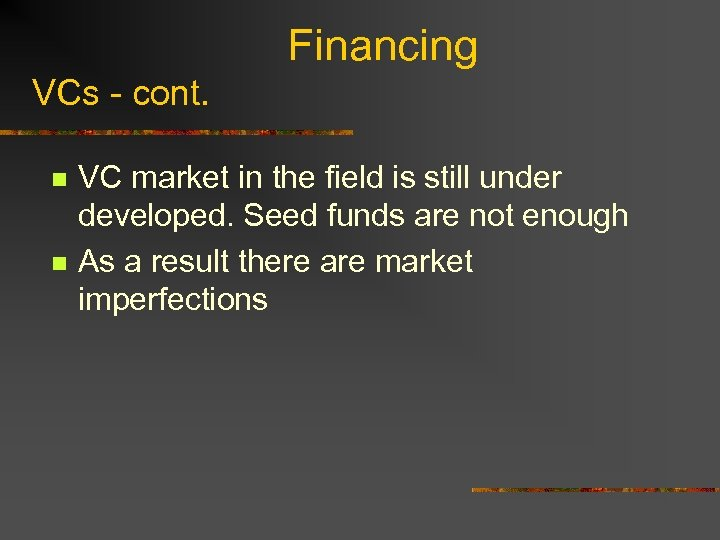 Financing VCs - cont. n n VC market in the field is still under