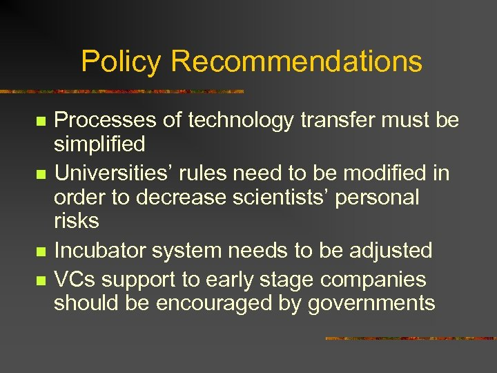 Policy Recommendations n n Processes of technology transfer must be simplified Universities' rules need