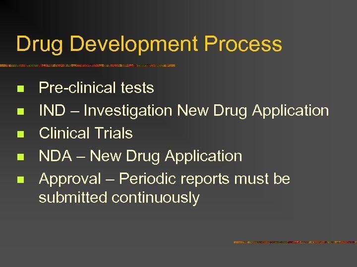 Drug Development Process n n n Pre-clinical tests IND – Investigation New Drug Application
