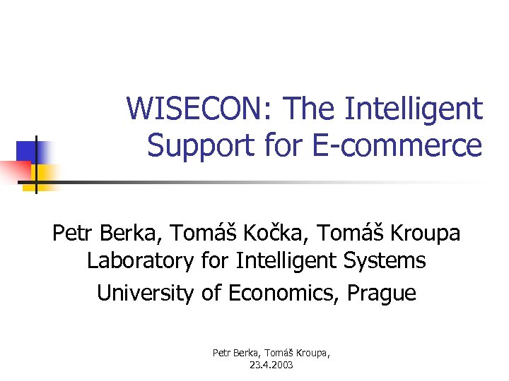 WISECON: The Intelligent Support for E-commerce Petr Berka, Tomáš Kočka, Tomáš Kroupa Laboratory for