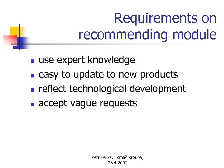 Requirements on recommending module n n use expert knowledge easy to update to new
