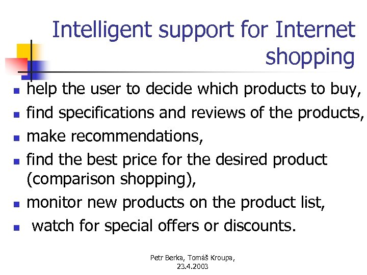 Intelligent support for Internet shopping n n n help the user to decide which