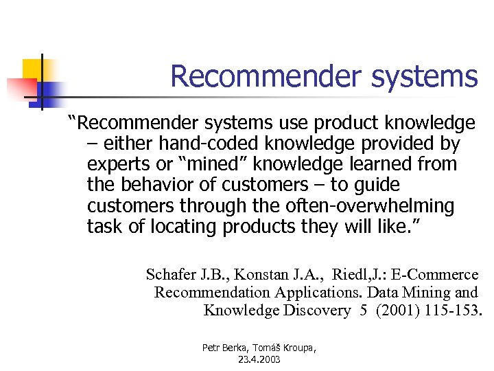 """Recommender systems """"Recommender systems use product knowledge – either hand-coded knowledge provided by experts"""
