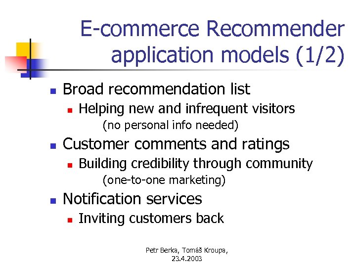 E-commerce Recommender application models (1/2) n Broad recommendation list n Helping new and infrequent
