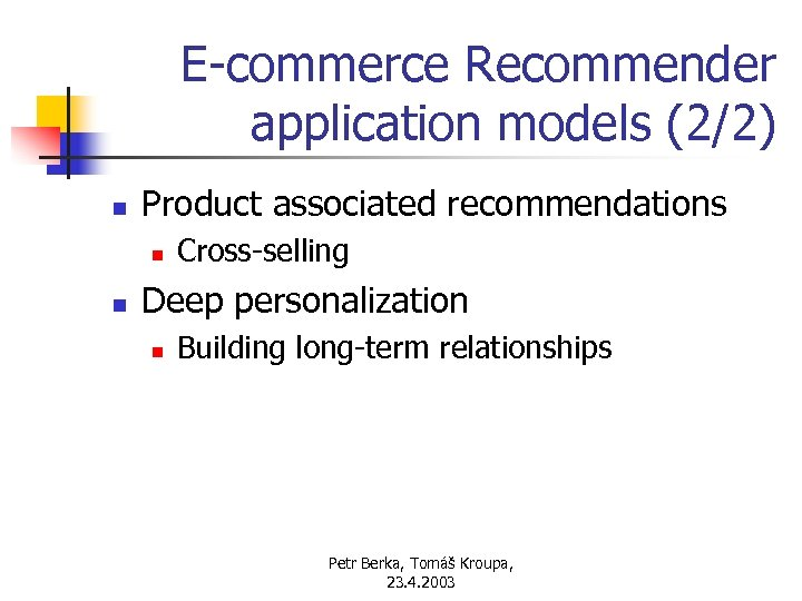 E-commerce Recommender application models (2/2) n Product associated recommendations n n Cross-selling Deep personalization