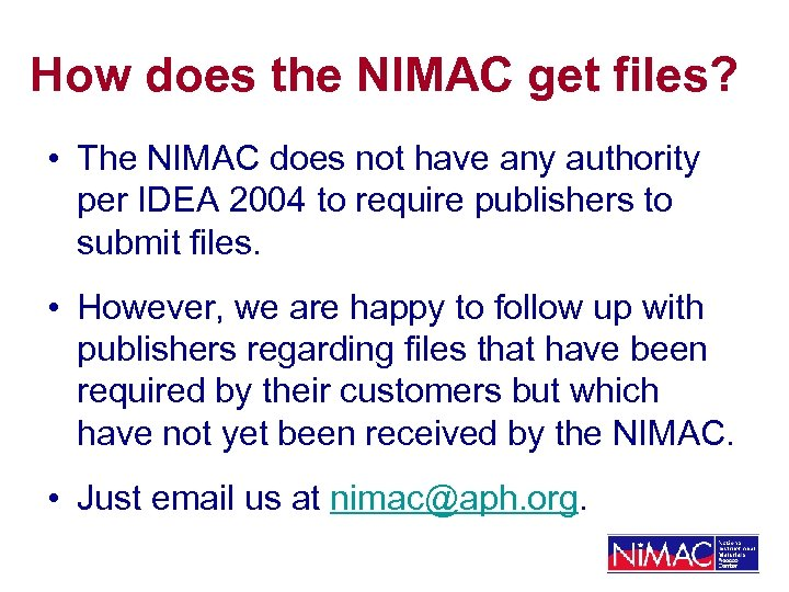 How does the NIMAC get files? • The NIMAC does not have any authority