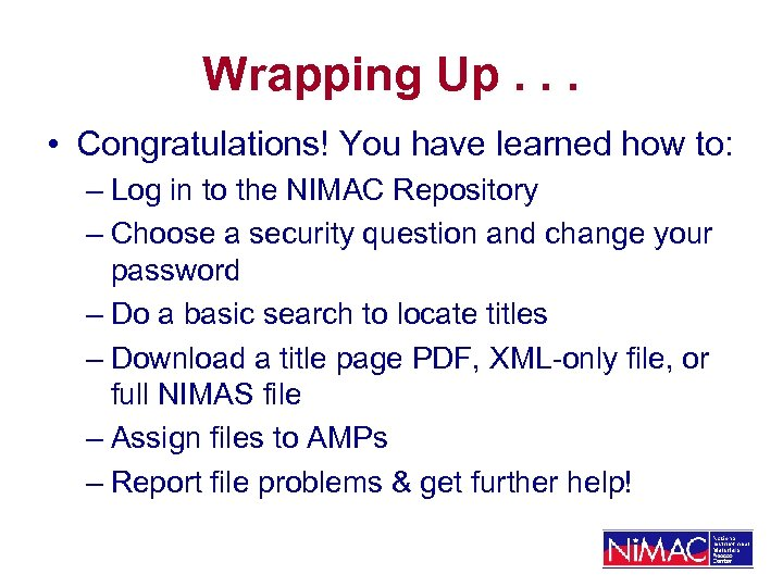 Wrapping Up. . . • Congratulations! You have learned how to: – Log in