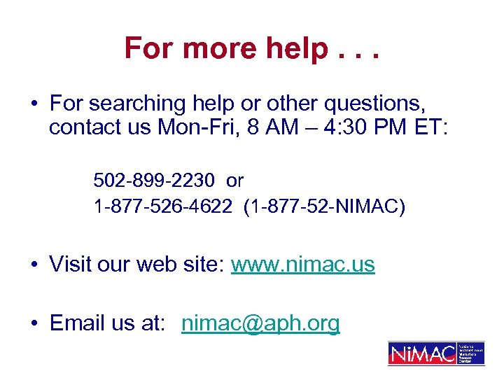 For more help. . . • For searching help or other questions, contact us